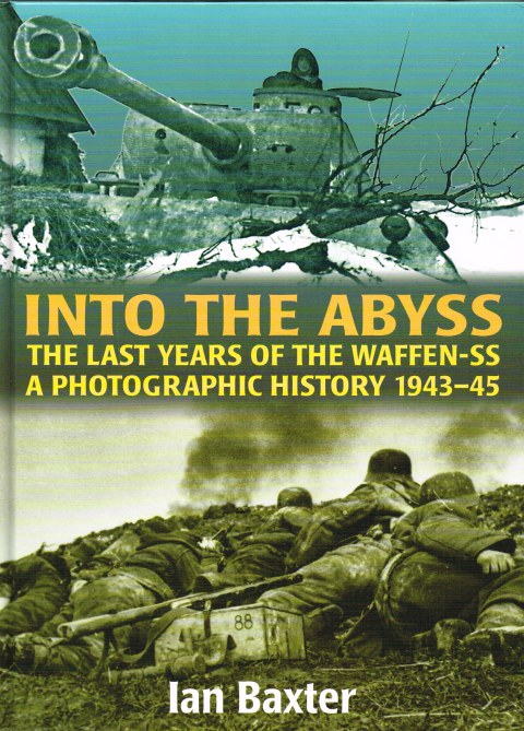 Image for INTO THE ABYSS : THE LAST YEARS OF THE WAFFEN-SS: A PHOTOGRAPHIC HISTORY 1943-45