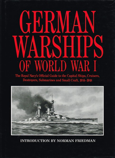 Image for GERMAN WARSHIPS OF WORLD WAR I : THE ROYAL NAVY'S OFFICIAL GUIDE TO THE CAPITAL SHIPS, CRUISERS, DESTROYERS, SUBMARINES AND SMALL CRAFT, 1914-1918