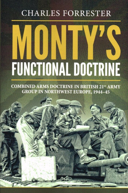 Image for MONTY'S FUNCTIONAL DOCTRINE. COMBINED ARMS DOCTRINE IN BRITISH 21ST ARMY GROUP IN NORTHWEST EUROPE, 1944–45