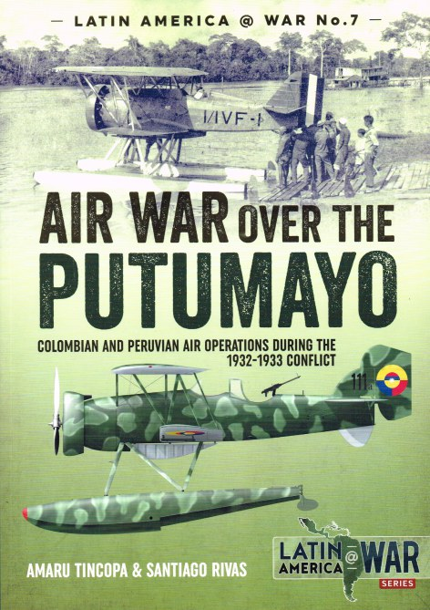 Image for AIR WAR OVER THE PUTUMAYO : COLUMBIAN AND PERUVIAN AIR OPERATIONS DURING THE 1932-1933 CONFLICT