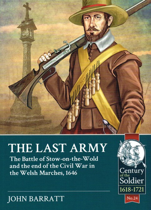 Image for THE LAST ARMY : THE BATTLE OF STOW-ON-THE-WOLD AND THE END OF THE CIVIL WAR IN WELSH MARCHES, 1616