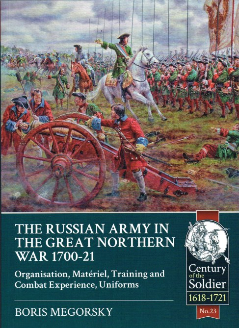 Image for THE RUSSIAN ARMY IN THE GREAT NORTHERN WAR 1700-21 : ORGANISATION, MATERIEL, TRAINING AND COMBAT EXPERIENCE, UNIFORMS