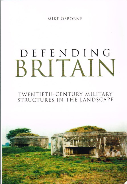 Image for DEFENDING BRITAIN : TWENTIETH-CENTURY MILITARY STRUCTURES IN THE LANDSCAPE (SIGNED COPY)