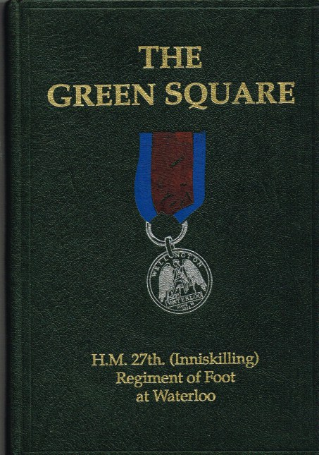 Image for THE GREEN SQUARE : H.M. 27TH (INNISKILLING) REGIMENT OF FOOT AT WATERLOO