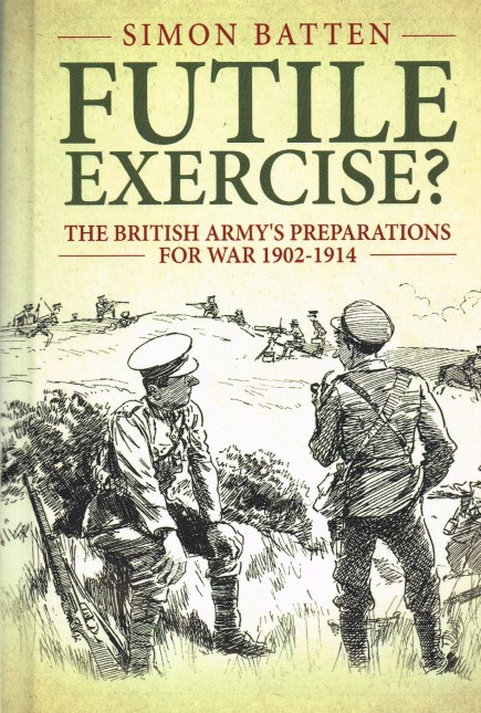 Image for FUTILE EXERCISE? THE BRITISH ARMY'S PREPARATIONS FOR WAR 1902-1914