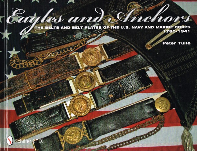Image for EAGLES AND ANCHORS : THE BELTS AND BELT PLATES OF THE US NAVY AND MARINE CORPS 1780-1941