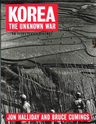 Image for KOREA THE UNKNOWN WAR : AN ILLUSTRATED HISTORY