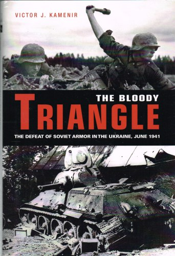 Image for THE BLOODY TRIANGLE: THE DEFEAT OF SOVIET ARMOR IN THE UKRAINE, JUNE 1941