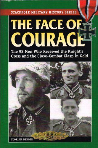 Image for THE FACE OF COURAGE : THE 98 MEN WHO RECEIVED THE KNIGHT'S CROSS AND THE CLOSE-COMBAT CLASP IN GOLD