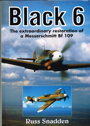 Image for BLACK 6 : EXTRAORDINARY RESTORATION OF A MESSERSCHMITT BF 109