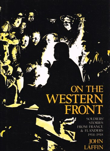 Image for ON THE WESTERN FRONT : SOLDIERS' STORIES FROM FRANCE AND FLANDERS 1914-1918