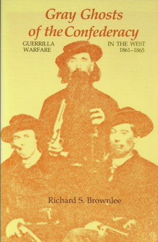 Image for GRAY GHOSTS OF THE CONFEDERACY: GUERRILLA WARFARE IN THE WEST 1861-1865