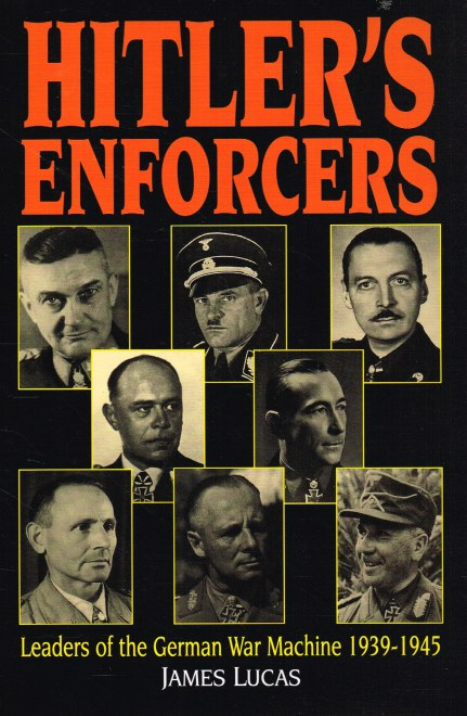 Image for HITLER'S ENFORCERS : LEADERS OF THE GERMAN WAR MACHINE 1939-1945