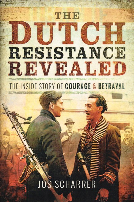 Image for THE DUTCH RESISTANCE REVEALED : THE INSIDE STORY OF COURAGE AND BETRAYAL