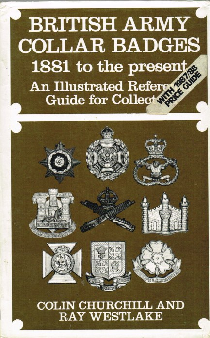 Image for BRITISH ARMY COLLAR BADGES 1881 TO THE PRESENT : AN ILLUSTRATED REFERENCE GUIDE FOR COLLECTORS