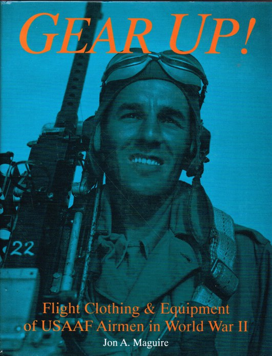 Image for GEAR UP : FLIGHT CLOTHING & EQUIPMENT OF USAAF AIRMEN IN WORLD WAR II