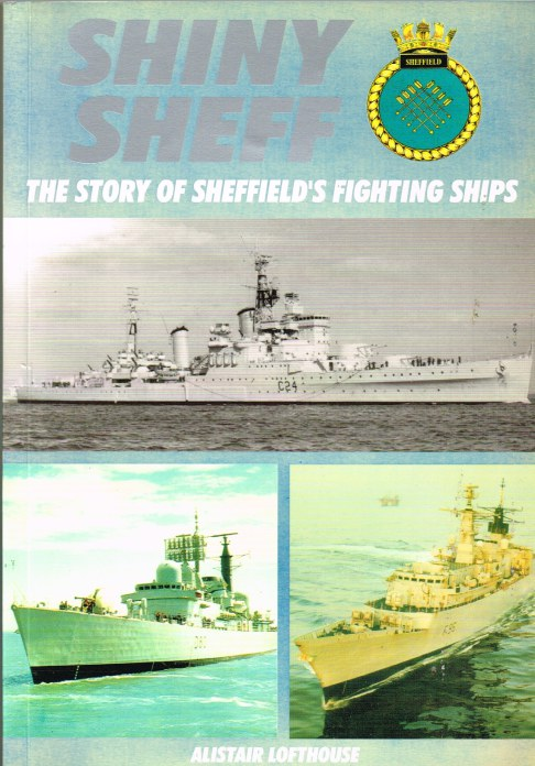 Image for SHINY SHEF : THE STORY OF SHEFFIELD'S FIGHTING SHIPS