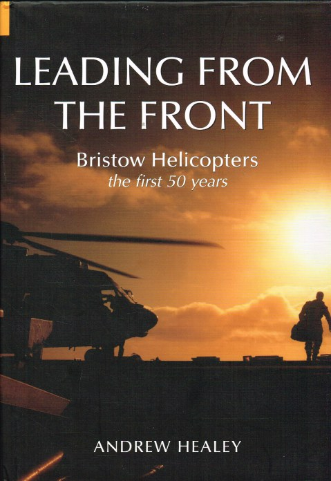 Image for LEADING FROM THE FRONT : BRISTOW HELICOPTERS THE FIRST 50 YEARS