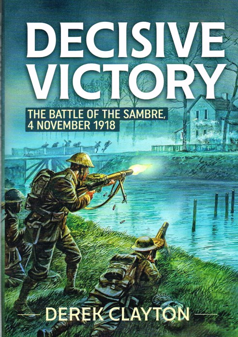 Image for DECISIVE VICTORY : THE BATTLES OF THE SAMBRE, 4 NOVEMBER 1918