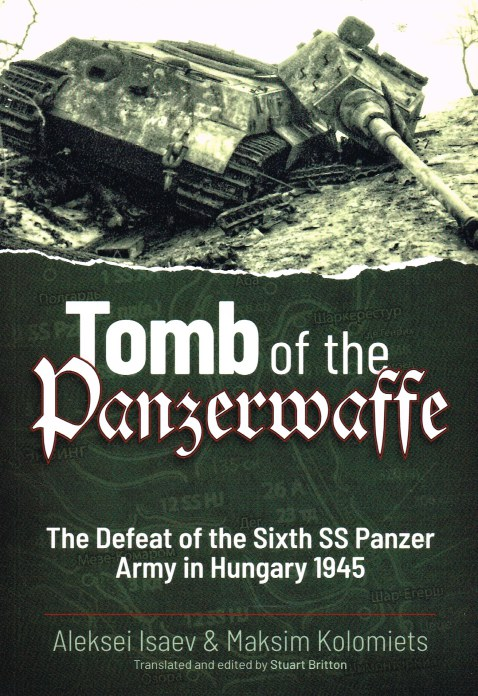 Image for TOMB OF THE PANZERWAFFE : THE DEFEAT OF THE SIXTH SS PANZER ARMY IN HUNGARY 1945