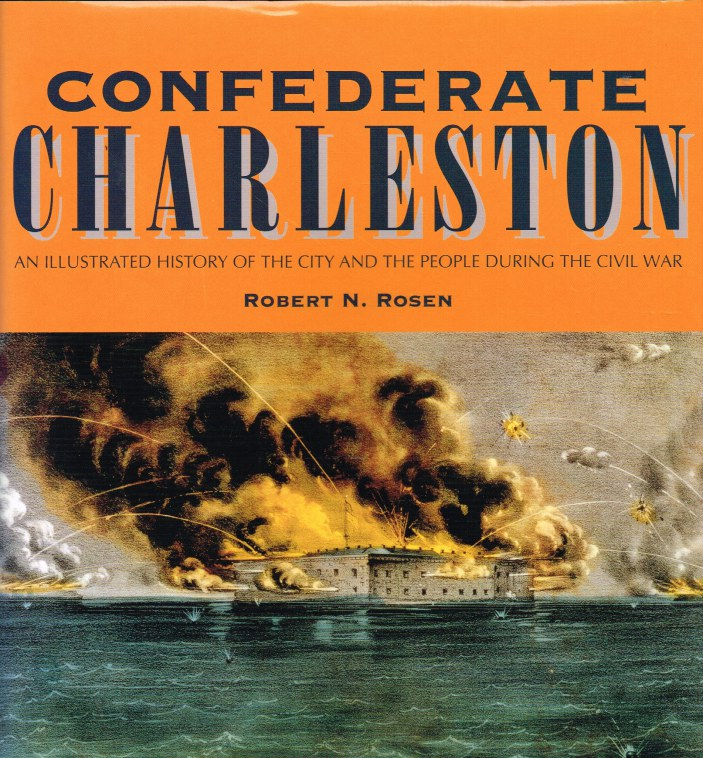 Image for CONFEDERATE CHARLESTON : AN ILLUSTRATED HISTORY OF THE CITY AND THE PEOPLE DURING THE CIVIL WAR