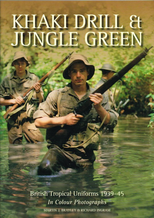 Image for KHAKI DRILL & JUNGLE GREEN : BRITISH TROPICAL UNIFORMS 1939-45 IN COLOUR PHOTOGRAPHS