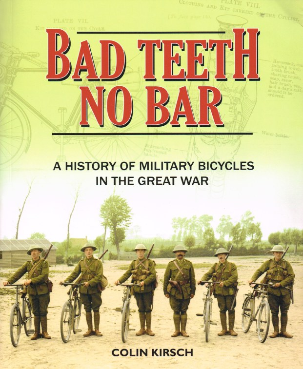 Image for BAD TEETH NO BAR : A HISTORY OF MILITARY BICYCLES IN THE GREAT WAR