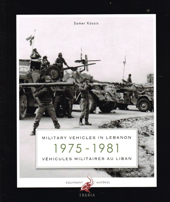Image for MILITARY VEHICLES IN LEBANON 1975-1981 / VEHICULES MILITAIRES AU LIBAN