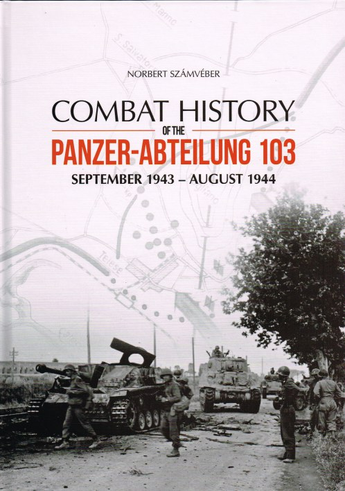 Image for COMBAT HISTORY OF THE PANZER-ABTEILUNG 103 SEPTEMBER 1943 - AUGUST 1944