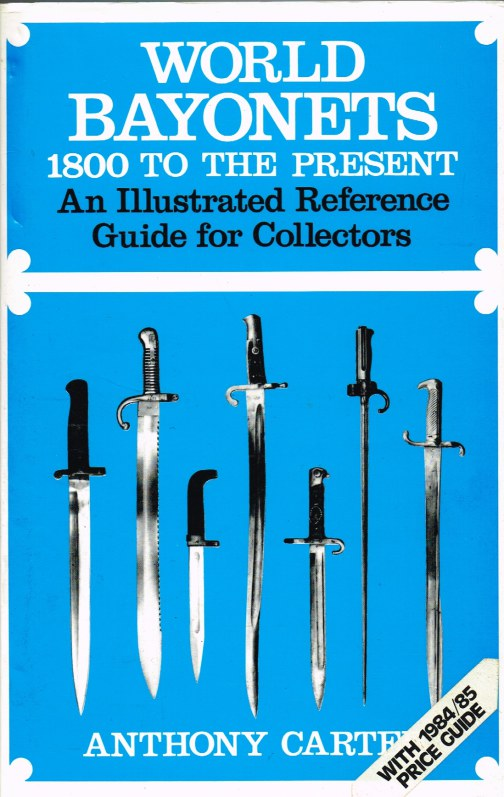 Image for WORLD BAYONETS 1800 TO THE PRESENT : AN ILLUSTRATED REFERENCE GUIDE FOR COLLECTORS