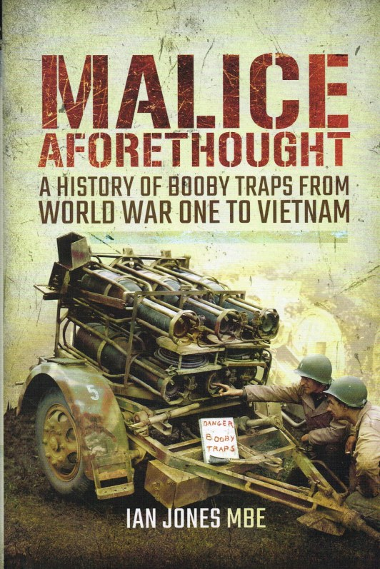 Image for MALICE AFORETHOUGHT : A HISTORY OF BOOBY TRAPS FROM WORLD WAR ONE TO VIETNAM
