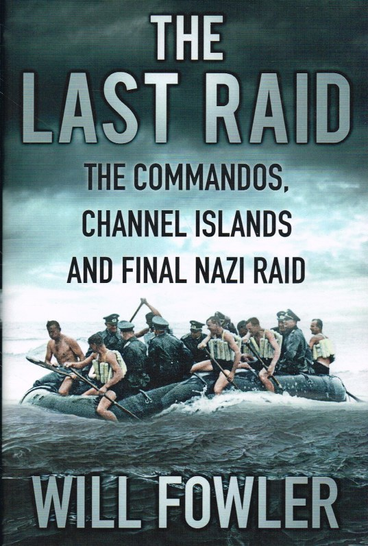 Image for THE LAST RAID : THE COMMANDOS, CHANNEL ISLANDS AND FINAL NAZI RAID