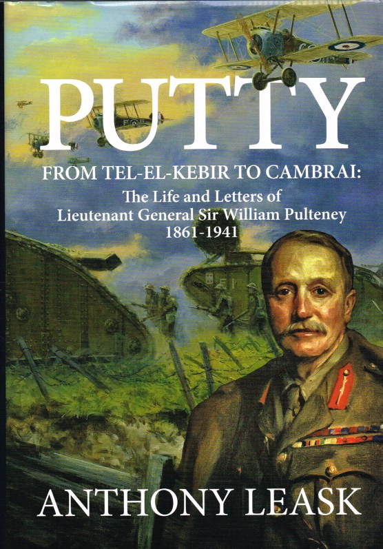 Image for PUTTY : FROM TEL-EL-KEBIR TO CAMBRAI: THE LIFE AND LETTERS OF LIEUTENANT GENERAL SIR WILLIAM PULTENEY 1861-1941