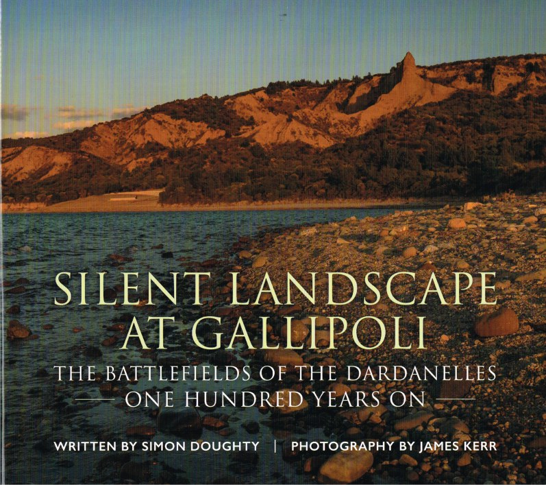 Image for SILENT LANDSCAPE AT GALLIPOLI : THE BATTLEFIELDS OF THE DARDANELLES : ONE HUNDRED YEARS ON