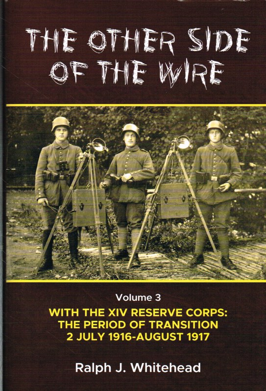 Image for THE OTHER SIDE OF THE WIRE VOLUME 3 : WITH THE RESERVE CORPS - THE PERIOD OF TRANSITION 2 JULY 1916 - AUGUST 1917 (SIGNED COPY)