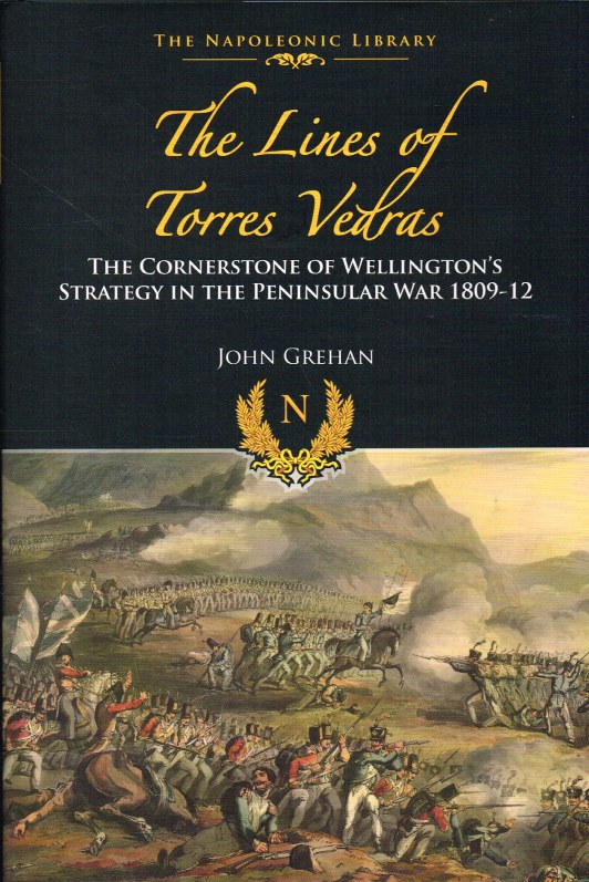 Image for THE LINES OF TORRES VEDRAS: THE CORNERSTONE OF WELLINGTON'S STRATEGY IN THE PENINSULAR WAR 1809-1812