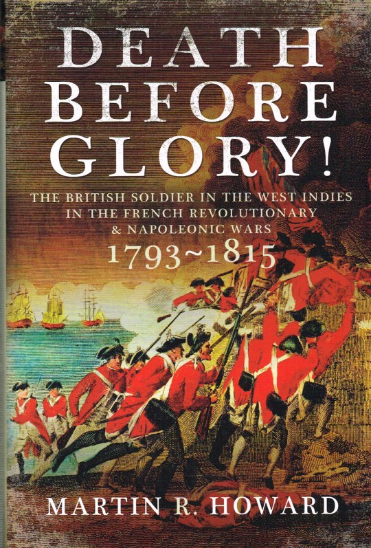 Image for DEATH BEFORE GLORY : THE BRITISH SOLDIER IN THE WEST INDIES IN THE FRENCH REVOLUTIONARY AND NAPOLEONIC WARS 1793-1815
