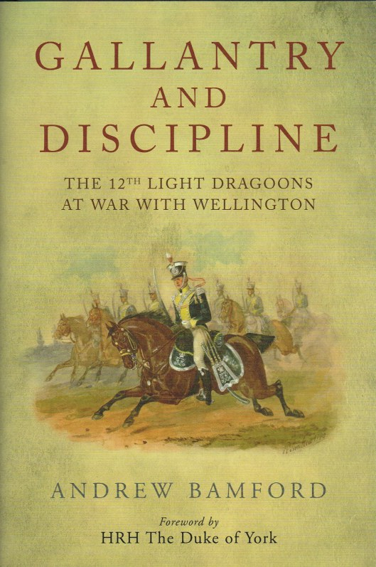 Image for GALLANTRY AND DISCIPLINE : THE 12TH LIGHT DRAGOONS AT WAR WITH WELLINGTON