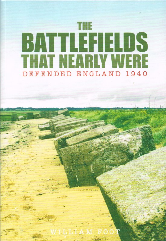 Image for THE BATTLEFIELDS THAT NEARLY WERE : DEFENDED ENGLAND 1940