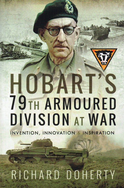 Image for HOBART'S 79TH ARMOURED DIVISION AT WAR : INVENTION, INNOVATION & INSPIRATION
