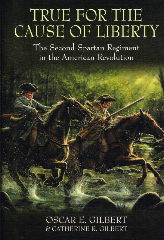 Image for TRUE FOR THE CAUSE OF LIBERTY : THE SECOND SPARTAN REGIMENT IN THE AMRICAN REVOLUTION
