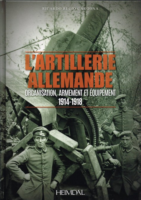 Image for L'ARTILLERIE ALLEMANDE : ORGANISATION, ARMEMENT ET EQUIPMENT 1914-1918 (FRENCH TEXT)