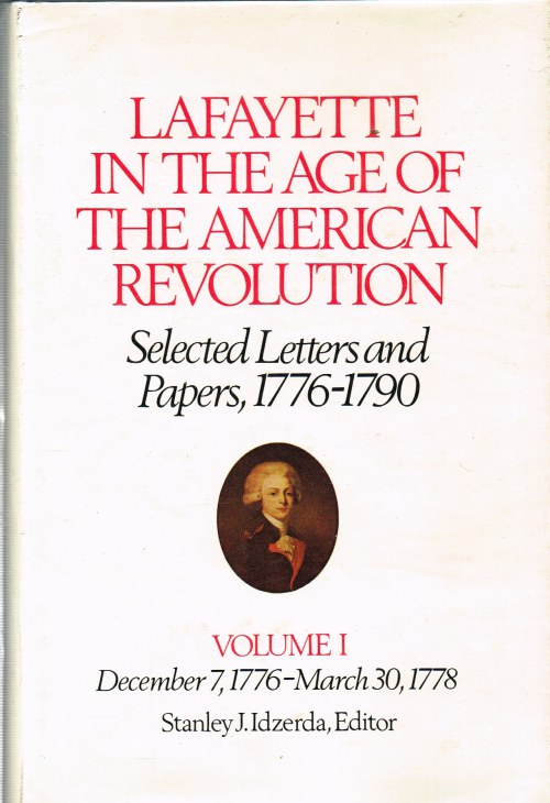 Image for LAFAYETTE IN THE AGE OF THE AMERICAN REVOLUTION: SELECTED LETTERS AND PAPERS, 1776-1790. VOLUME 1 - DECEMBER 7, 1776 - MARCH 30, 1778