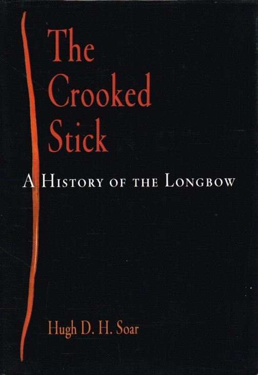 Image for THE CROOKED STICK : A HISTORY OF THE LONGBOW