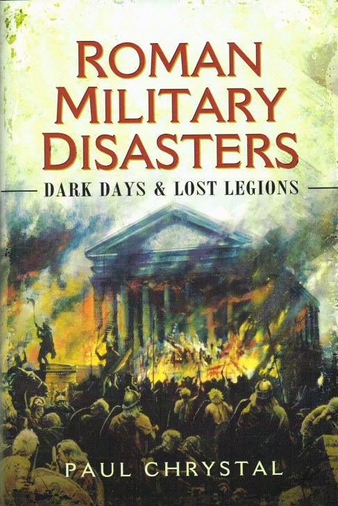 Image for ROMAN MILITARY DISASTERS : DARK DAYS AND LOST LEGIONS