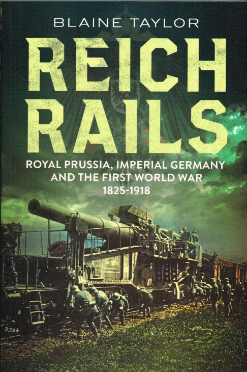 Image for REICH RAILS : ROYAL PRUSSIA, IMPERIAL GERMANY AND THE FIRST WORLD WAR 1825-1918