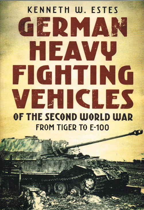 Image for GERMAN HEAVY FIGHTING VEHICLES OF THE SECOND WORLD WAR : FROM TIGER TO E-100