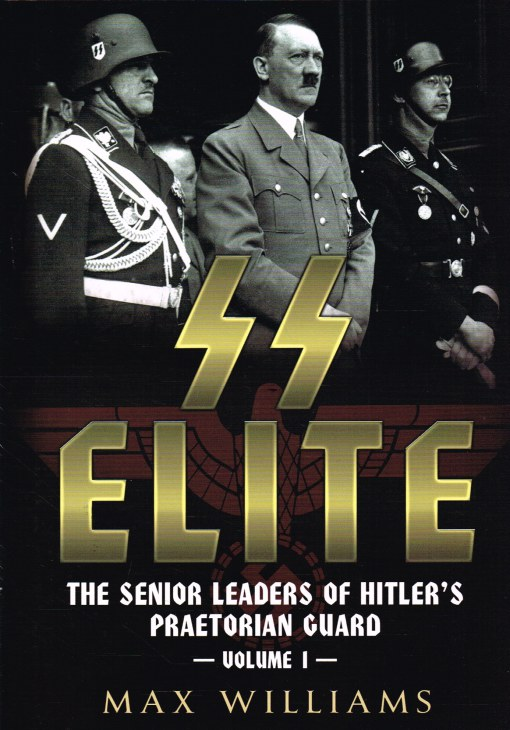Image for SS ELITE : THE SENIOR LEADERS OF HITLER'S PRAETORIAN GUARD : VOLUME 1 (A-J)