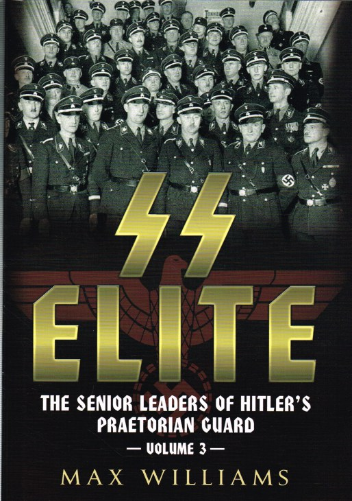 Image for SS ELITE : THE SENIOR LEADERS OF HITLER'S PRAETORIAN GUARD : VOLUME 3 (R-W)