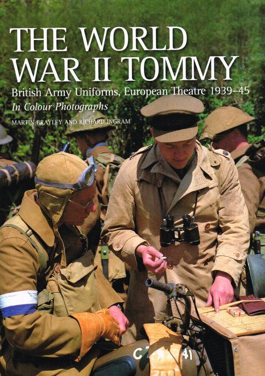 Image for THE WORLD WAR II TOMMY : BRITISH ARMY UNIFORMS, EUROPEAN THEATRE 1939-45 IN COLOUR PHOTOGRAPHS